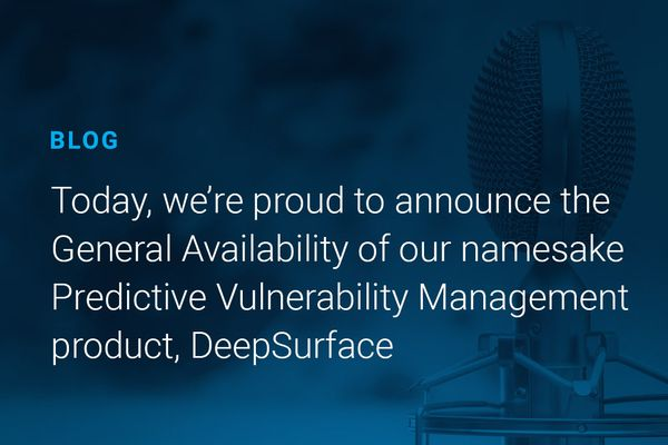 Today, we're proud to announce the General Availability of our namesake Predictive Vulnerability Management product, DeepSurface